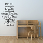 There Are Two Ways To Live Your Life One As Though Nothing Is A Miracle Albert Einstein Decal