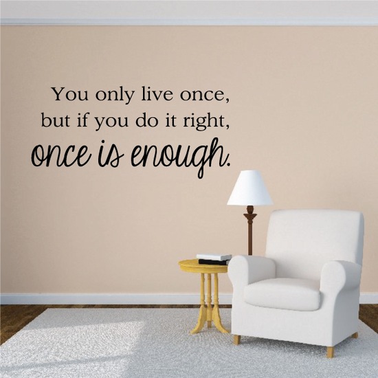 You Only Live Once But If You Do It Right Once Is Enough Decal