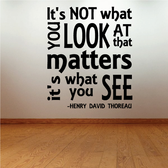 It's NOT what you look at that matters it is what you see Henry David Thoreau Decal