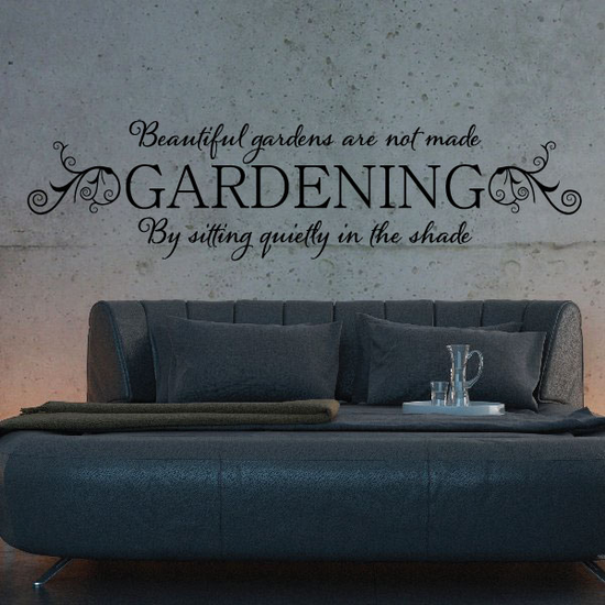 Beautiful gardens are not made By sitting quietly in the shade Gardening Wall Decal