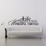 Life itself is a most wonderful fairytale wall Decal