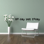 No day but today Decal