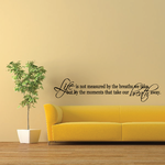 Life is not measured by the breaths we take but by the moments that take our breath away Two Line Decal