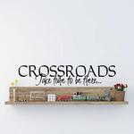 Crossroads Take time to be there Decal