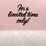 For a Limited Time Only Wall Decal - Vinyl Decal - Car Decal - Business Sign - MC611