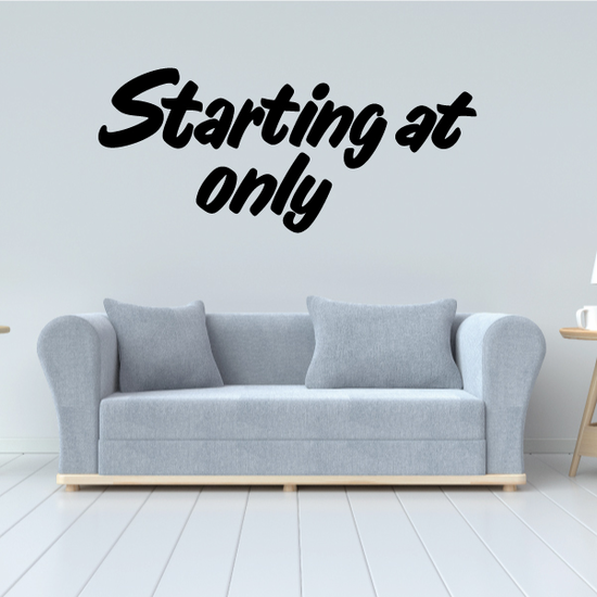 Starting at Only Wall Decal - Vinyl Decal - Car Decal - Business Sign - MC622