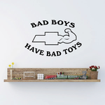 Bad Boys Have Bad Toys Decal