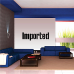Imported Wall Decal - Vinyl Decal - Car Decal - Business Sign - MC697