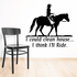 I Could Clean House...I think I'll Ride Cowboy Horse Decal