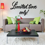 Limited Time Only Wall Decal - Vinyl Decal - Car Decal - Business Sign - MC701