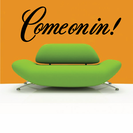 Come on in Wall Decal - Vinyl Decal - Car Decal - Business Sign - MC715