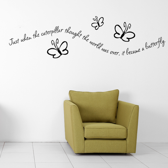 Just when the caterpillar thought that the world was over it became a butterfly Wall Decal