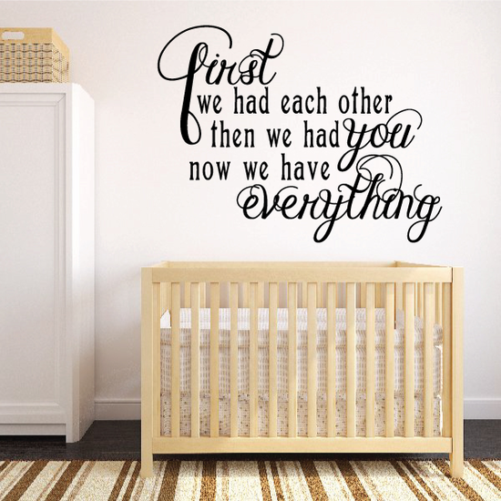 First We Had Each Other then we had you Now we have everything Wall Decal