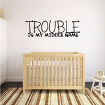 Trouble is my middle name Wall Decal