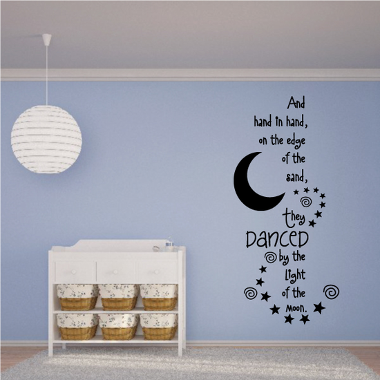 And Hand in Hand on the edge of the sand they danced by the light of the Moon Wall Decal
