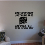 Southern Born Southern Bred And When I Die Ill Be Southern Dead Decal