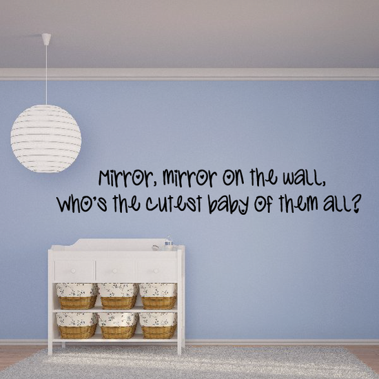 Mirror mirror on the wall Who is the cutest baby of them all Wall Decal