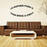 Id Rather Push A Than Drive A Chevy Decal