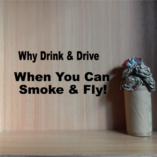 Why Drink & Drive When You Can Smoke And Fly Decal