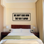 We don't care how they do it Japan Decal