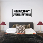 Go away I don't live here anymore Decal