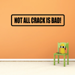 Not all crack is bad Decal