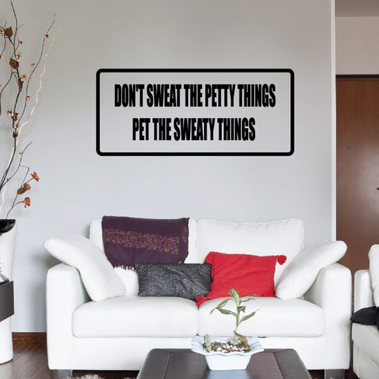 Don't Sweat the petty things pet the sweaty things Decal