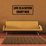 Life is a bitch enjoy her Decal