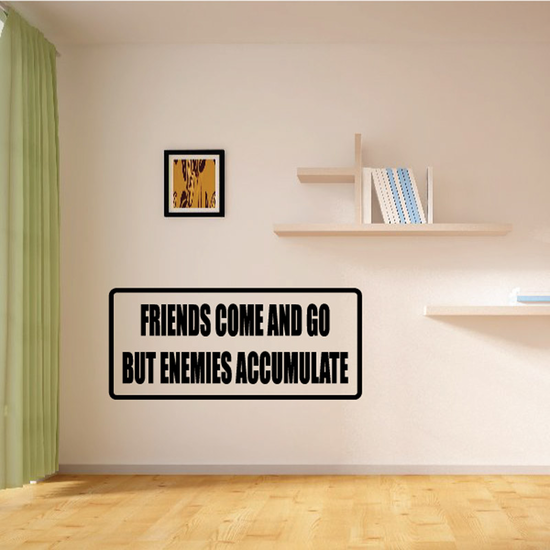 Friends Come and go but enemies accumulate Decal