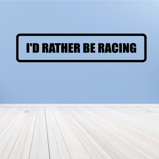 I'd Rather Be Racing Decal