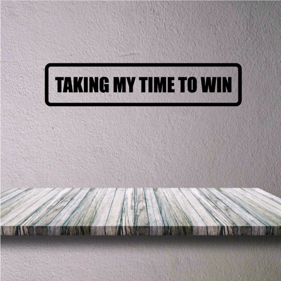 Taking My Time to Win Decal