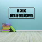 I'm Smiling That Alone Should Scare You Decal
