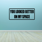 You Looked Better On My Space Decal