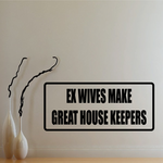 Ex Wives Make Great House Keepers Decal