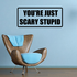 You're Just Scary Stupid Decal