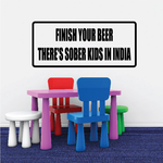 Finish Your Beer There's Sober Kids In India Decal