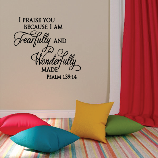 Psalm 139:14 I praise you because I am Fearfull and wonderfully Made Decal