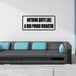 Nothing Quite Like a 900 Pound Vibrator Decal