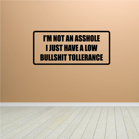 I'm Not An Asshole I Just Have a Low Bullsh*t Tollerance Decal