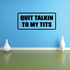 Quit talkin to my t*ts Decal