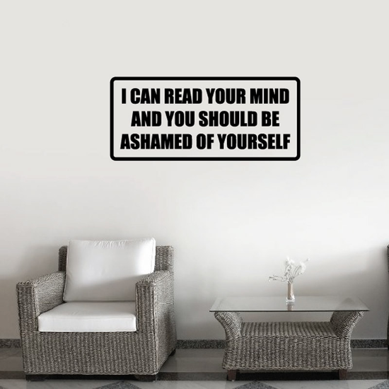I can read your mind and you should be ashamed of yourself Decal