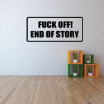 Fck off! End of story Decal