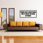 Money isn't everything but it keeps the kids in touch Decal