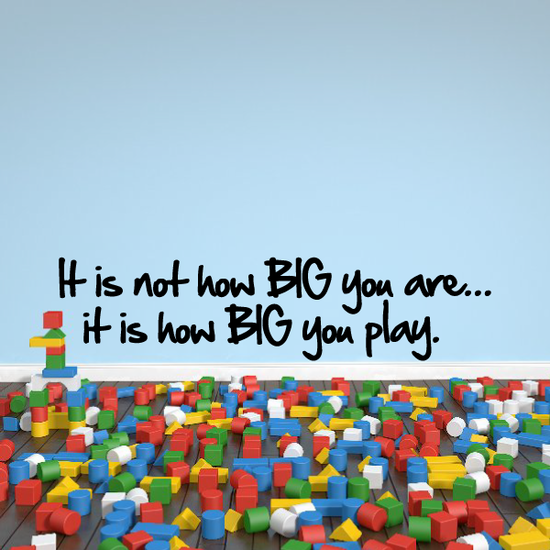 It is not how BIG you are...it is how BIG you play. Wall Decal
