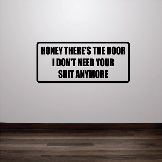 Honey there's the door I don't need your shit anymore Decal