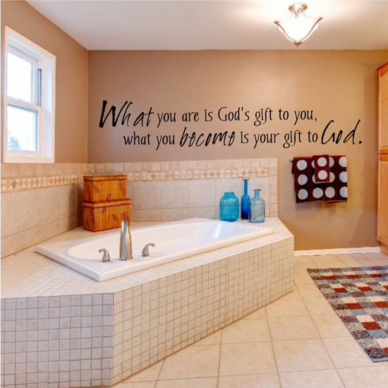 What you are is gods gift to you what you become is your gift to god Wall Decal