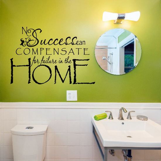 No Success can compensate for failure in the home Decal