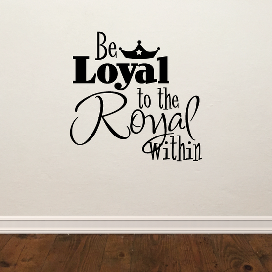 Be loyal to the royal within Decal