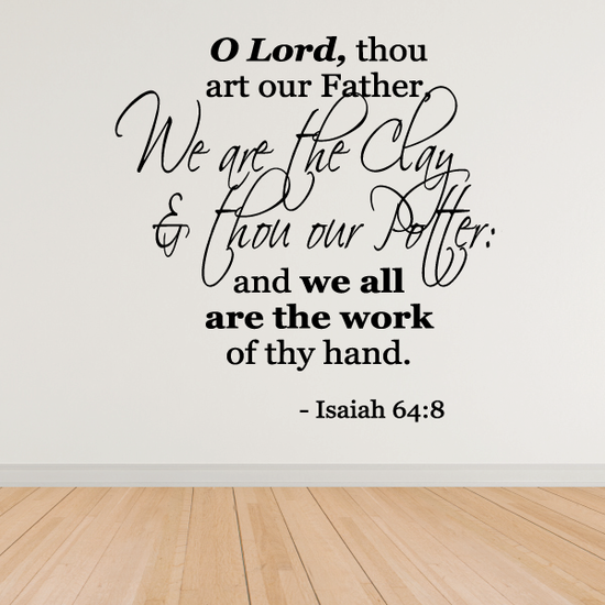 O lord thou art our father we are the clay and thou our potter Isaiah 64:8 Decal
