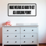 Make welfare as hard to get as a building permit Decal